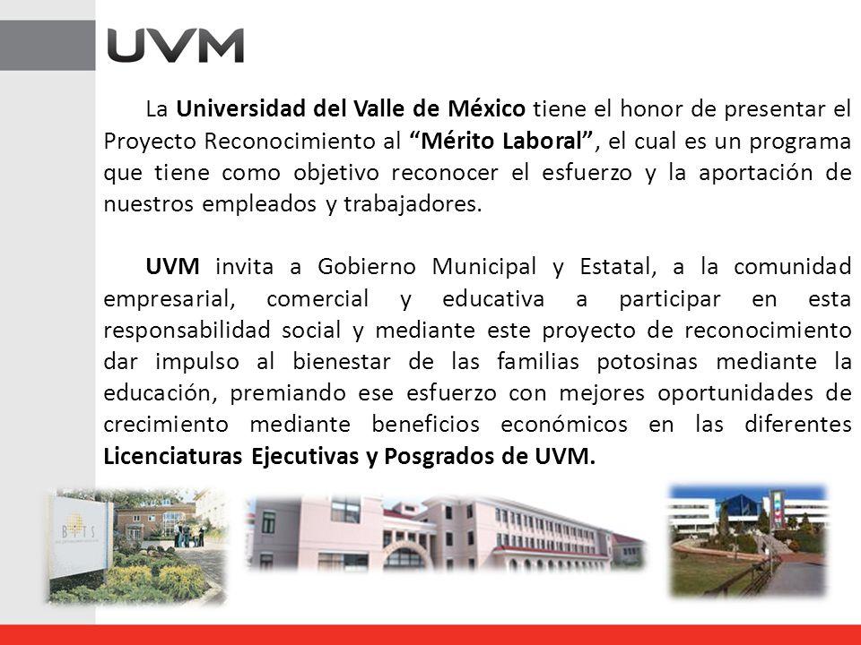 La Universidad del Valle de México tiene el honor de presentar el Proyecto Reconocimiento al Mérito Laboral , el cual es un programa que tiene como objetivo reconocer el esfuerzo y la aportación de nuestros empleados y trabajadores.
