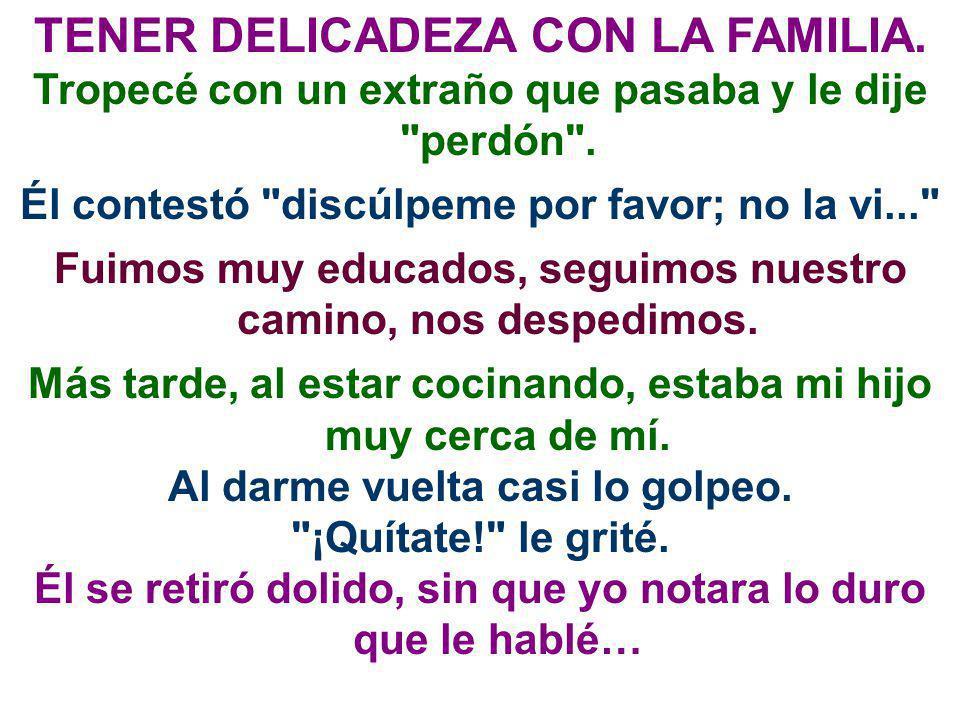 TENER DELICADEZA CON LA FAMILIA.
