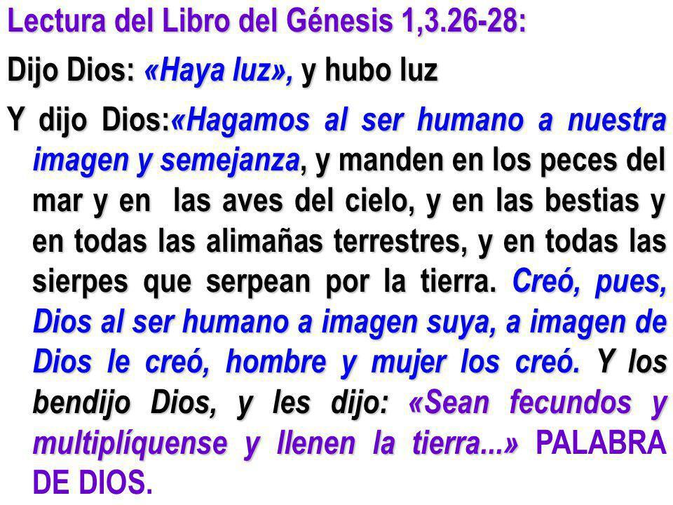 Lectura del Libro del Génesis 1,3.26-28: