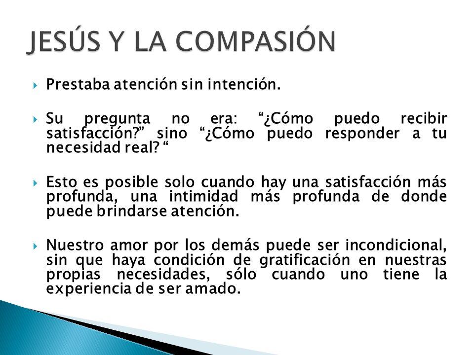 JESÚS Y LA COMPASIÓN Prestaba atención sin intención.