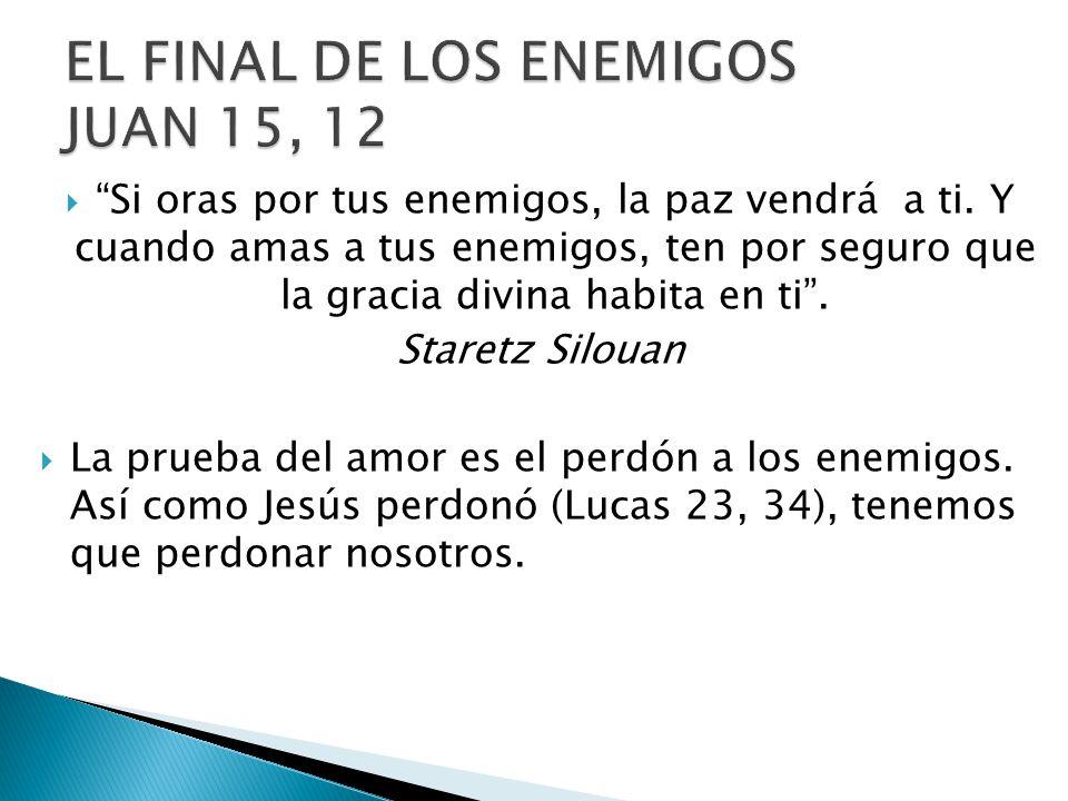 EL FINAL DE LOS ENEMIGOS JUAN 15, 12