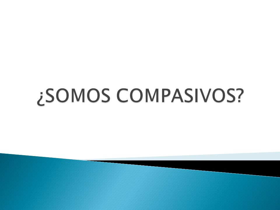 ¿SOMOS COMPASIVOS