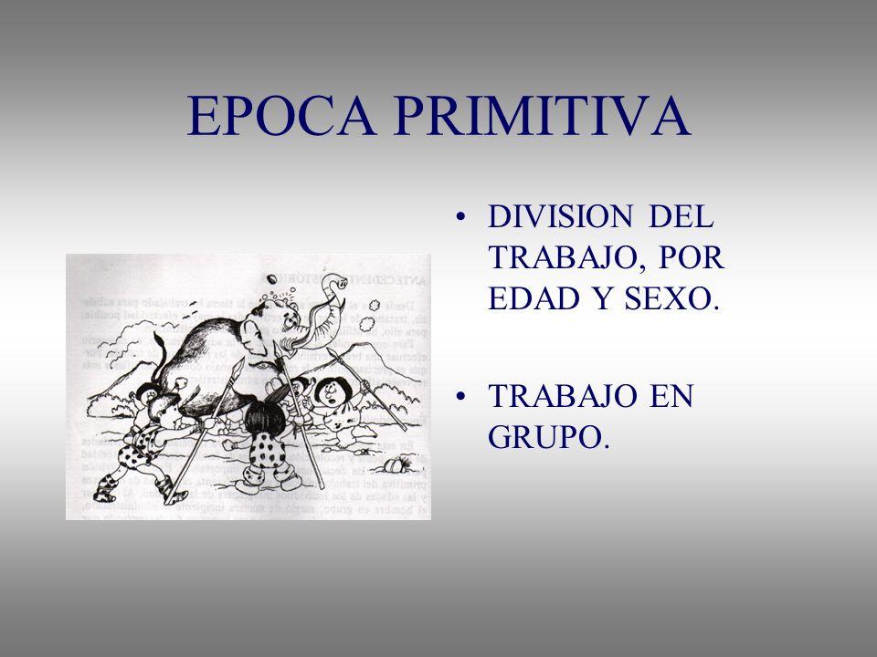 EPOCA PRIMITIVA DIVISION DEL TRABAJO, POR EDAD Y SEXO.