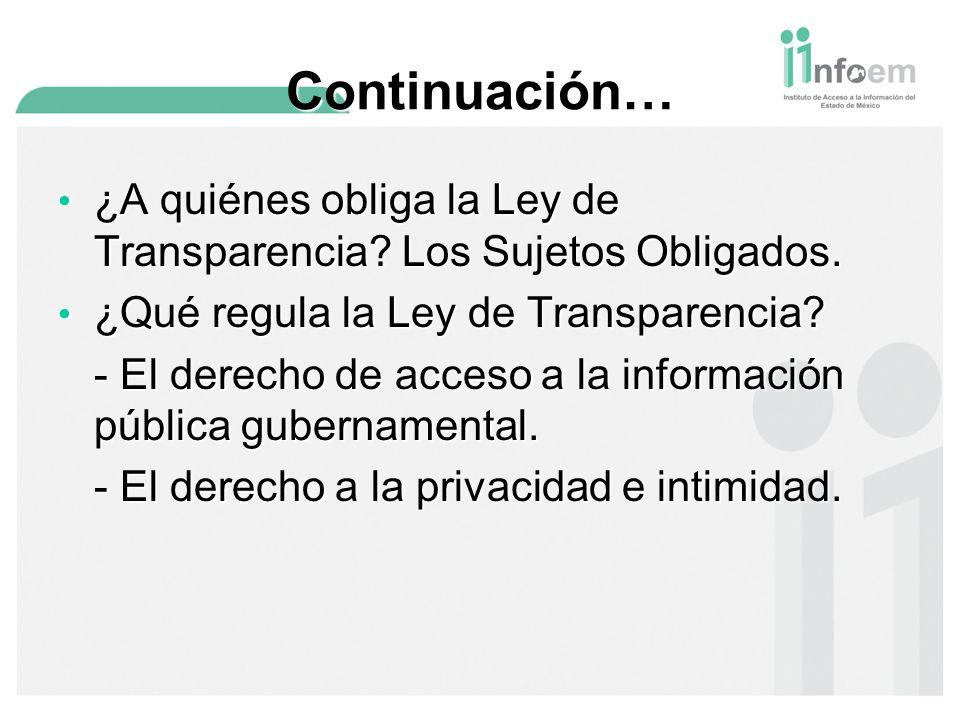 Continuación… ¿A quiénes obliga la Ley de Transparencia Los Sujetos Obligados. ¿Qué regula la Ley de Transparencia