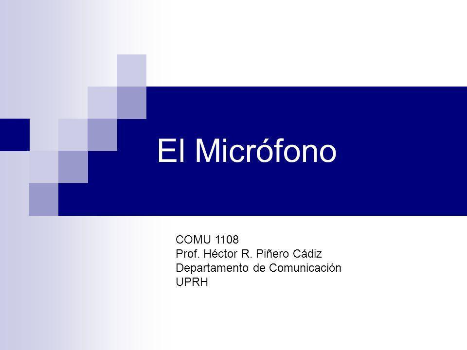El Micrófono COMU 1108 Prof. Héctor R. Piñero Cádiz