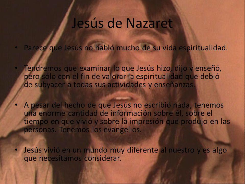 Jesús de Nazaret Parece que Jesús no habló mucho de su vida espiritualidad.