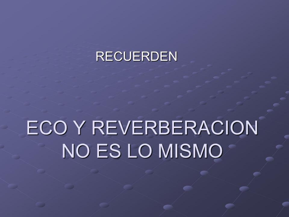 ECO Y REVERBERACION NO ES LO MISMO
