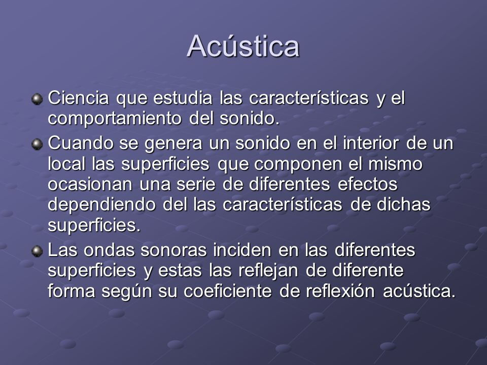 Acústica Ciencia que estudia las características y el comportamiento del sonido.