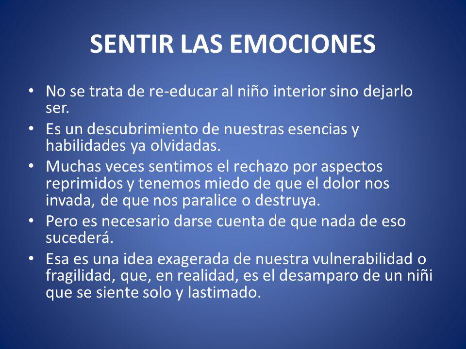 SENTIR LAS EMOCIONES No se trata de re-educar al niño interior sino dejarlo ser.