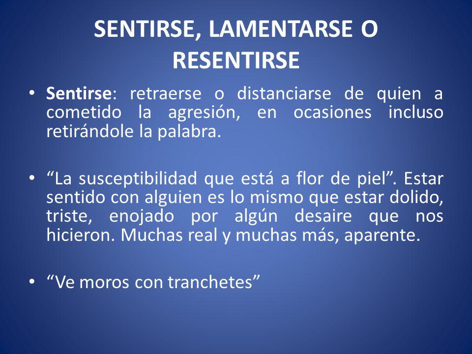SENTIRSE, LAMENTARSE O RESENTIRSE