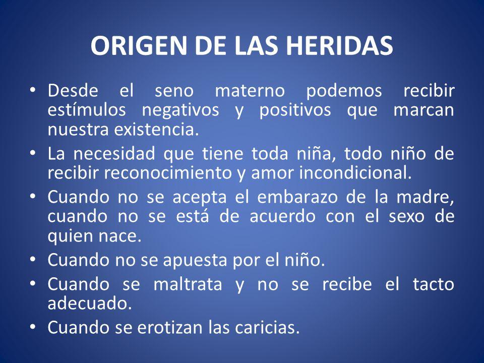 ORIGEN DE LAS HERIDAS Desde el seno materno podemos recibir estímulos negativos y positivos que marcan nuestra existencia.