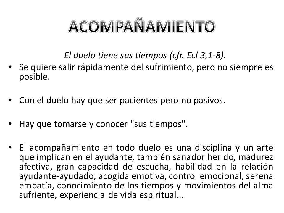 El duelo tiene sus tiempos (cfr. Ecl 3,1-8).