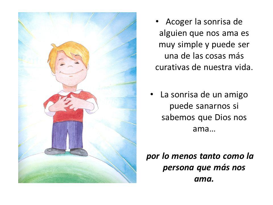 La sonrisa de un amigo puede sanarnos si sabemos que Dios nos ama…