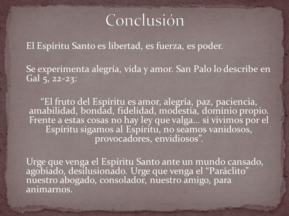 Conclusión El Espíritu Santo es libertad, es fuerza, es poder.
