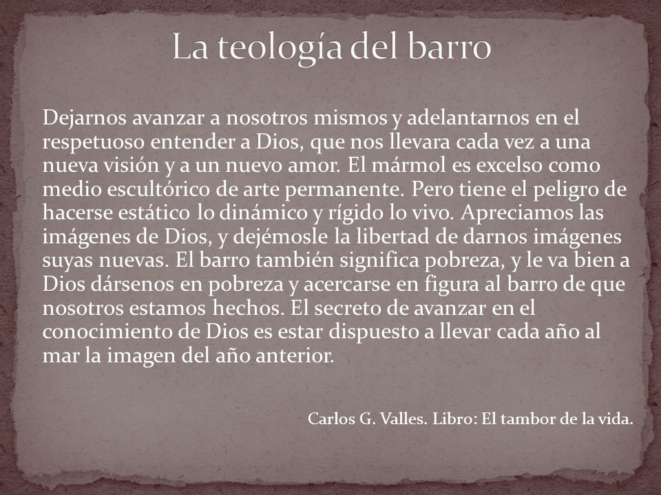La teología del barro Carlos G. Valles. Libro: El tambor de la vida.