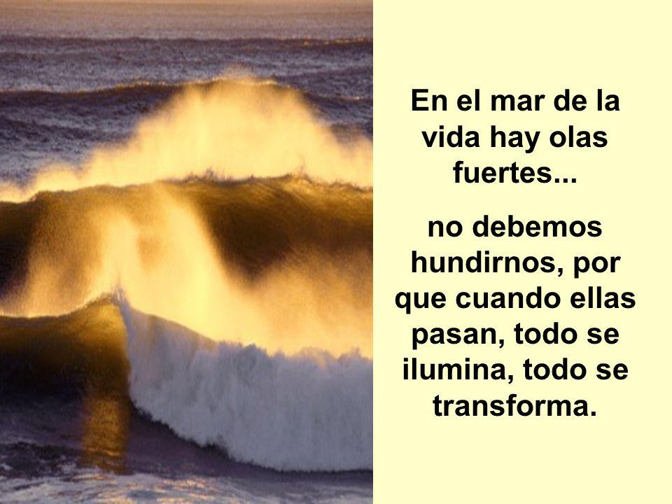 En el mar de la vida hay olas fuertes...