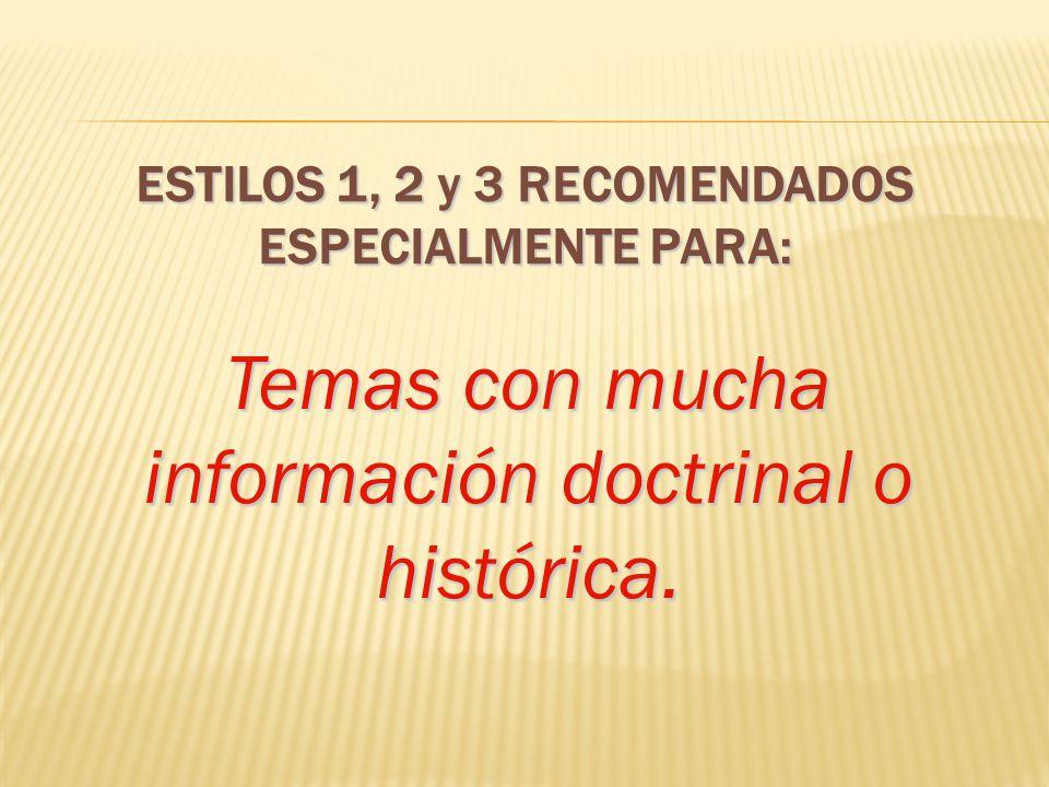 ESTILOS 1, 2 y 3 RECOMENDADOS ESPECIALMENTE PARA: