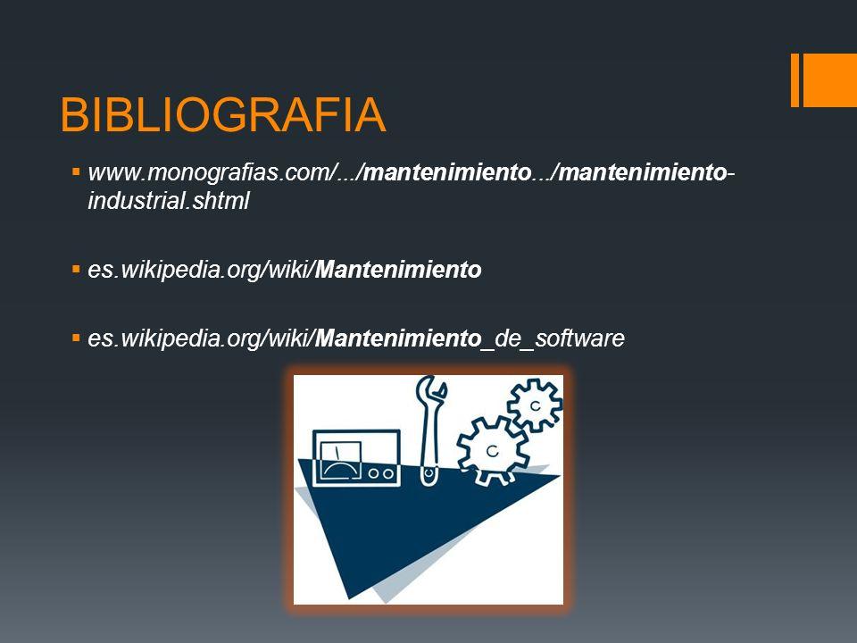 BIBLIOGRAFIA www.monografias.com/.../mantenimiento.../mantenimiento-industrial.shtml. es.wikipedia.org/wiki/Mantenimiento.