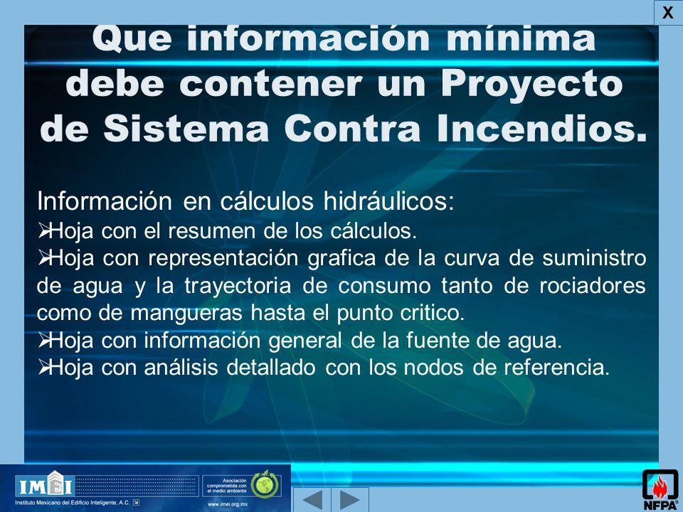 X Que información mínima debe contener un Proyecto de Sistema Contra Incendios. Información en cálculos hidráulicos: