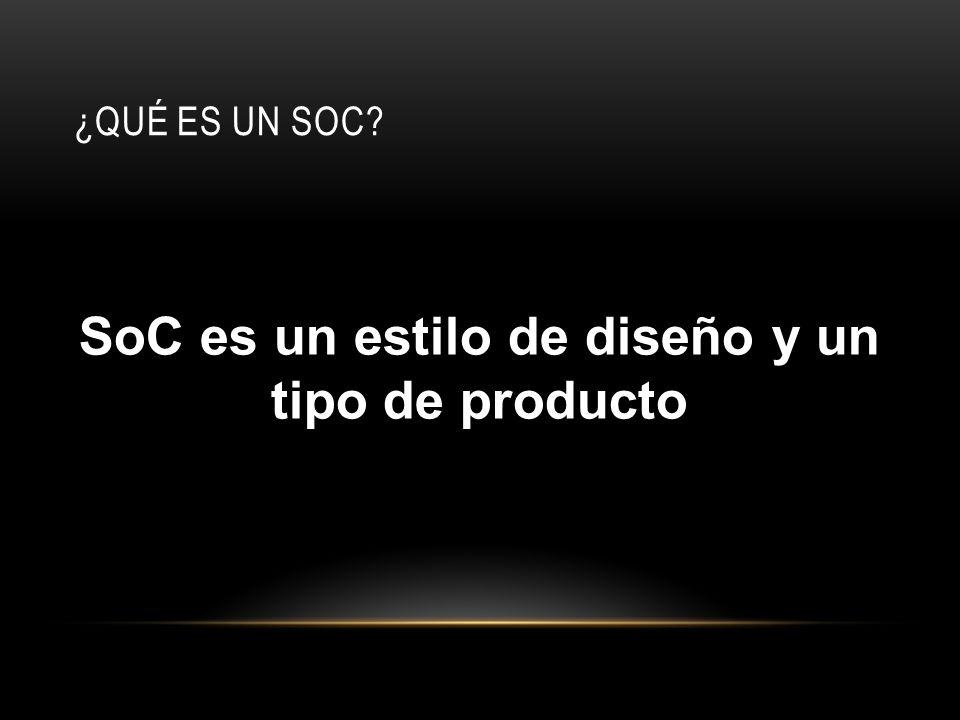 SoC es un estilo de diseño y un tipo de producto