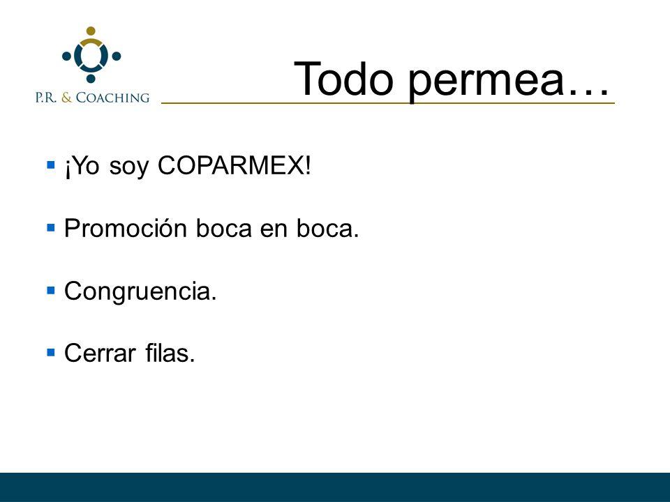 Todo permea… ¡Yo soy COPARMEX! Promoción boca en boca. Congruencia.