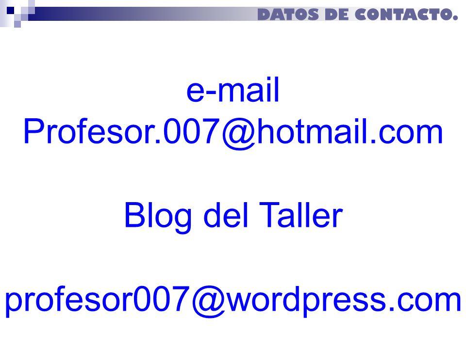 e-mail Profesor.007@hotmail.com Blog del Taller