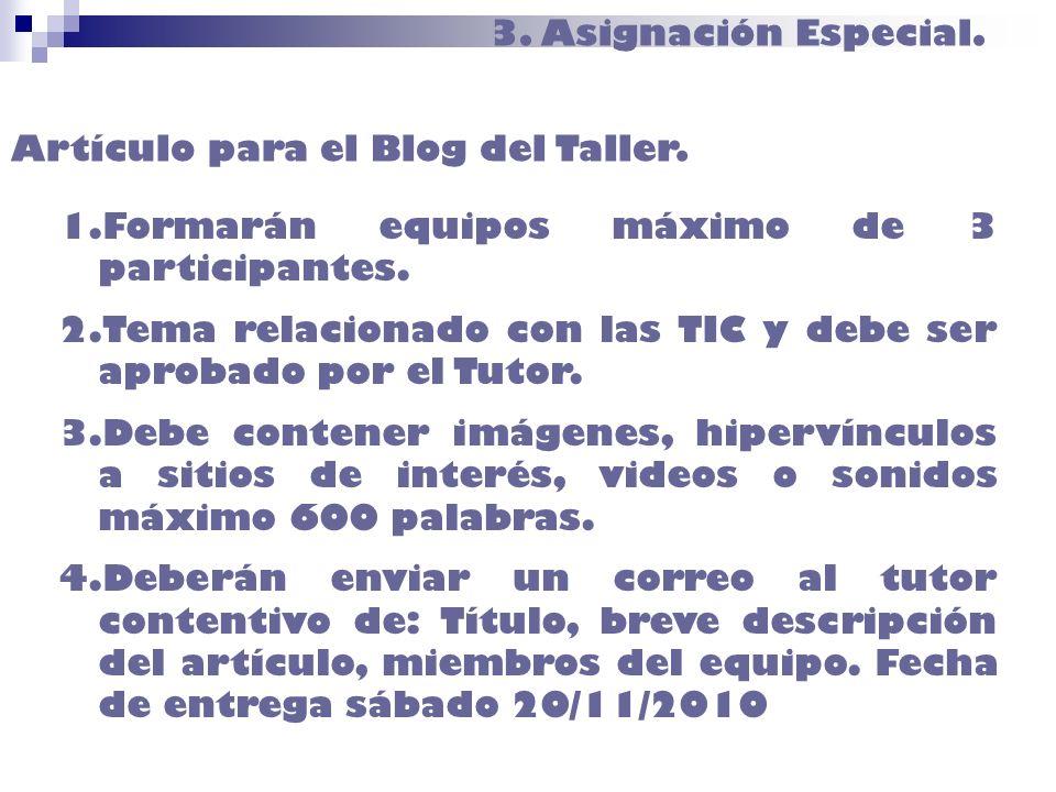 3. Asignación Especial.Artículo para el Blog del Taller. Formarán equipos máximo de 3 participantes.