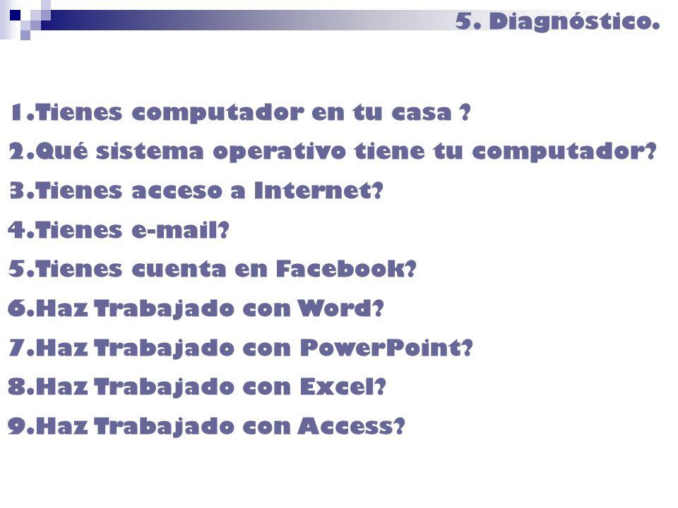 5. Diagnóstico. Tienes computador en tu casa Qué sistema operativo tiene tu computador Tienes acceso a Internet