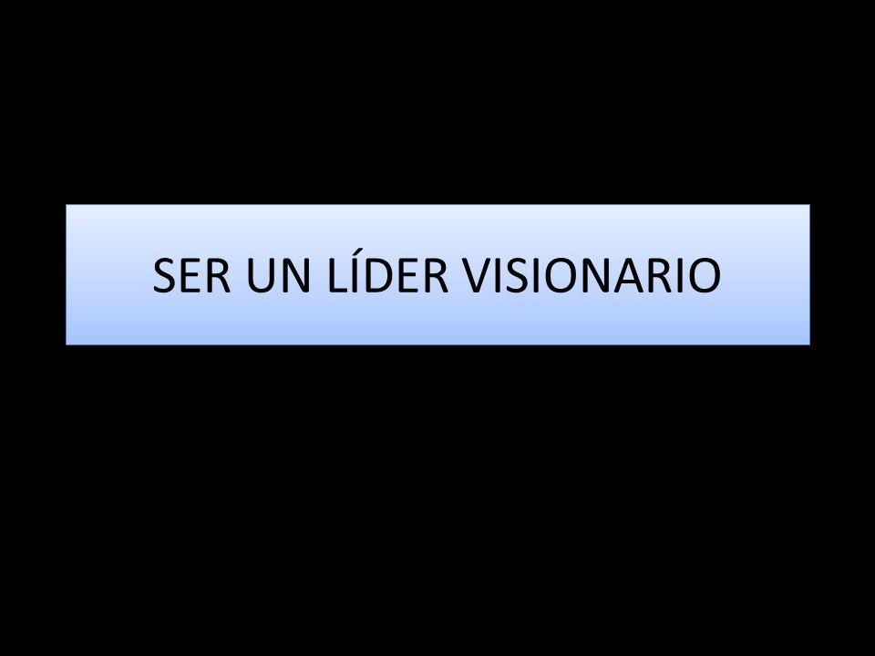 SER UN LÍDER VISIONARIO