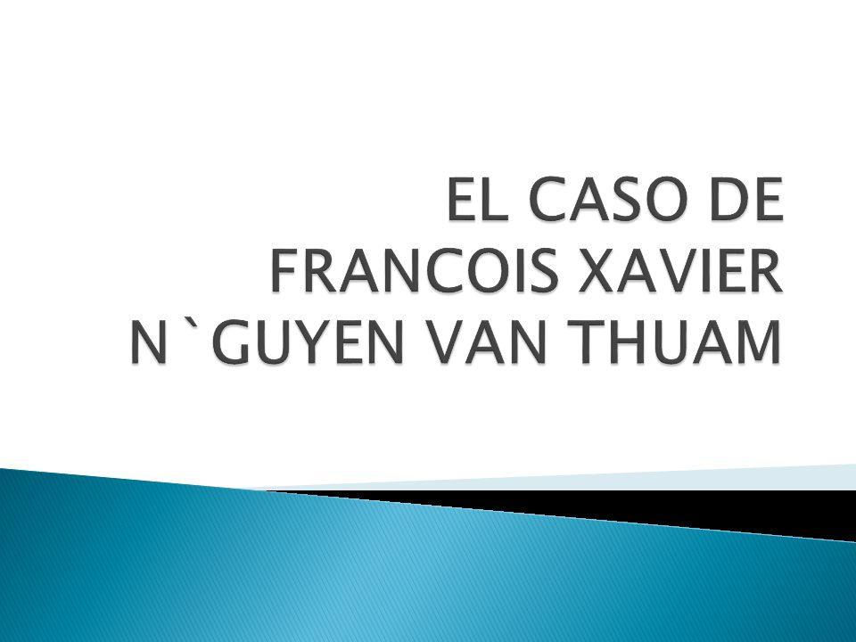 EL CASO DE FRANCOIS XAVIER N`GUYEN VAN THUAM