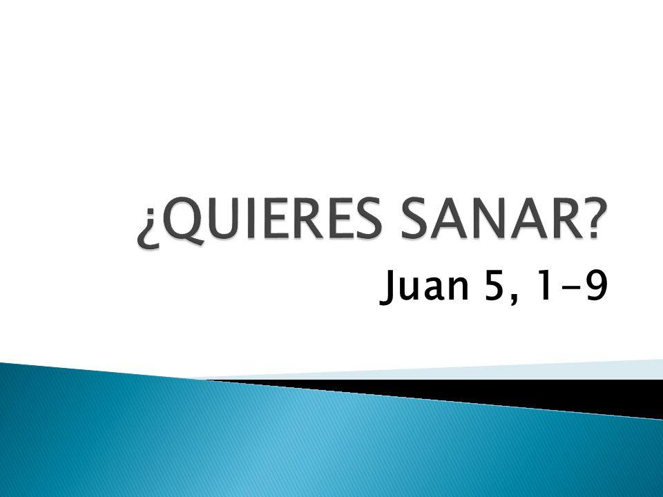 ¿QUIERES SANAR Juan 5, 1-9