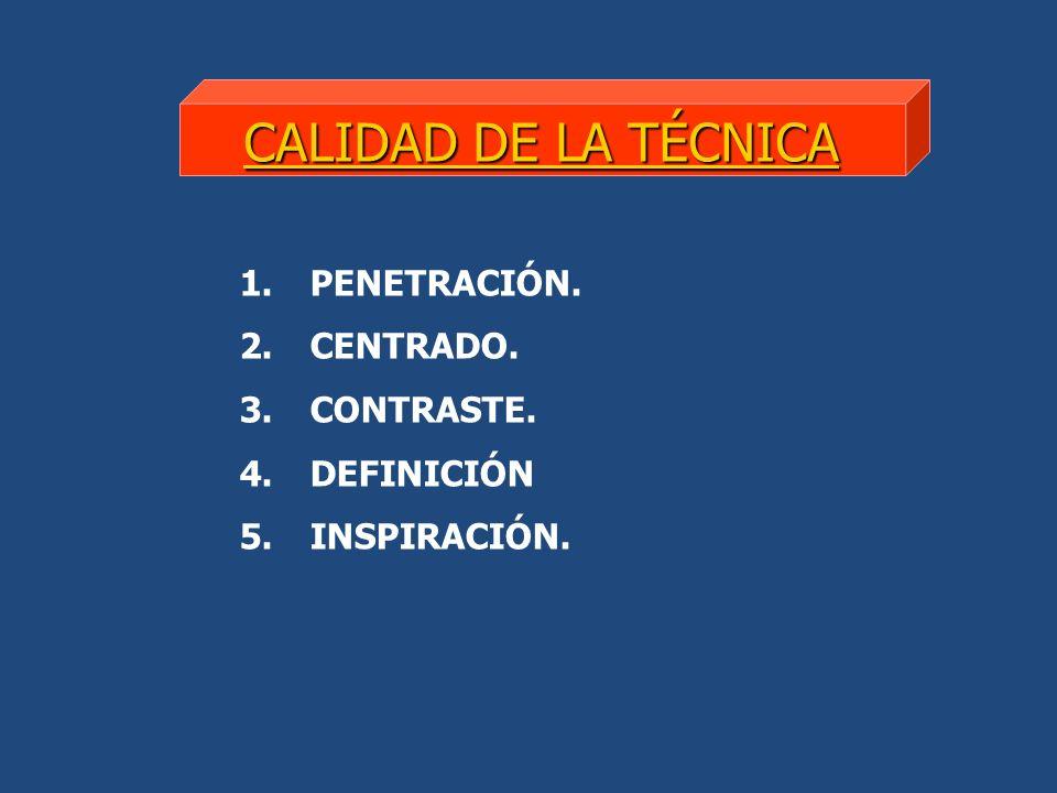 CALIDAD DE LA TÉCNICA PENETRACIÓN. CENTRADO. CONTRASTE. DEFINICIÓN