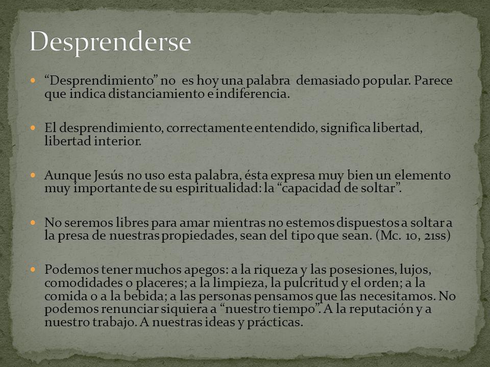 Desprenderse Desprendimiento no es hoy una palabra demasiado popular. Parece que indica distanciamiento e indiferencia.