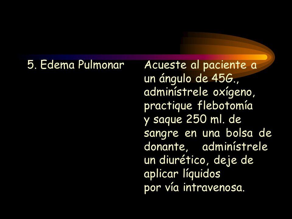 5. Edema Pulmonar. Acueste al paciente a. un ángulo de 45G. ,
