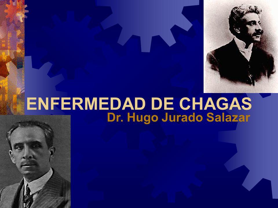 ENFERMEDAD DE CHAGAS Dr. Hugo Jurado Salazar