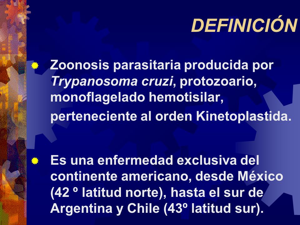 DEFINICIÓNZoonosis parasitaria producida por Trypanosoma cruzi, protozoario, monoflagelado hemotisilar, perteneciente al orden Kinetoplastida.