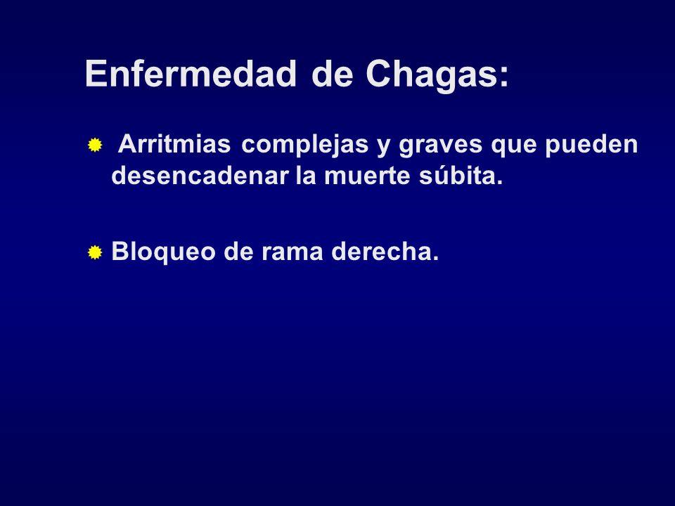 Enfermedad de Chagas:Arritmias complejas y graves que pueden desencadenar la muerte súbita.