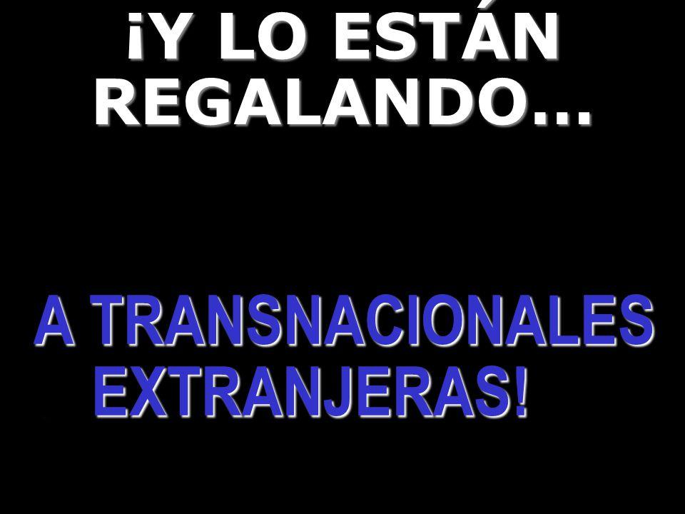 A TRANSNACIONALES . EXTRANJERAS!