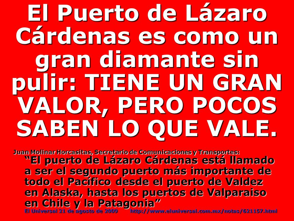 El Puerto de Lázaro Cárdenas es como un gran diamante sin pulir: TIENE UN GRAN VALOR, PERO POCOS SABEN LO QUE VALE.