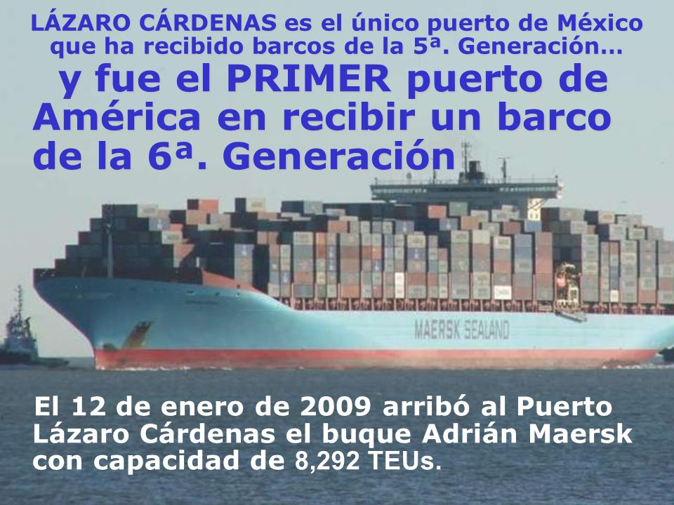 LÁZARO CÁRDENAS es el único puerto de México que ha recibido barcos de la 5ª. Generación…