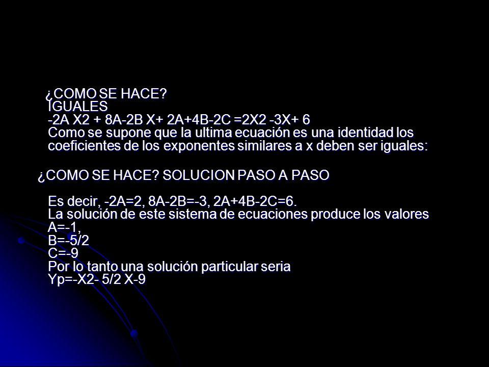 ¿COMO SE HACE IGUALES -2A X2 + 8A-2B X+ 2A+4B-2C =2X2 -3X+ 6 Como se supone que la ultima ecuación es una identidad los coeficientes de los exponentes similares a x deben ser iguales: