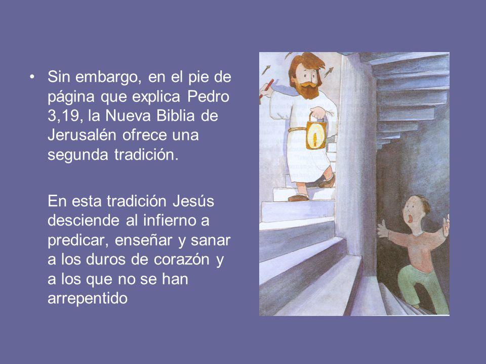 Sin embargo, en el pie de página que explica Pedro 3,19, la Nueva Biblia de Jerusalén ofrece una segunda tradición.