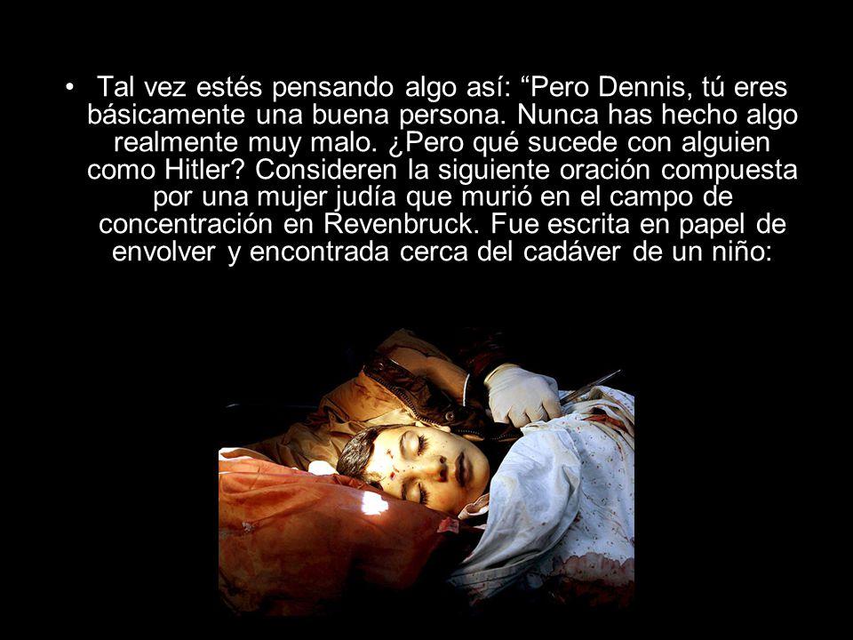 Tal vez estés pensando algo así: Pero Dennis, tú eres básicamente una buena persona.