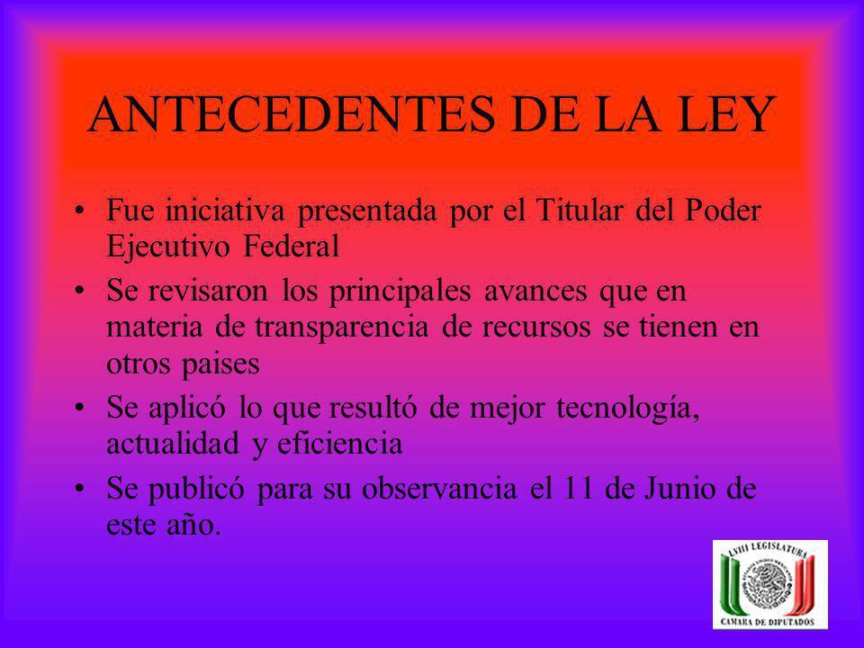 ANTECEDENTES DE LA LEY Fue iniciativa presentada por el Titular del Poder Ejecutivo Federal.