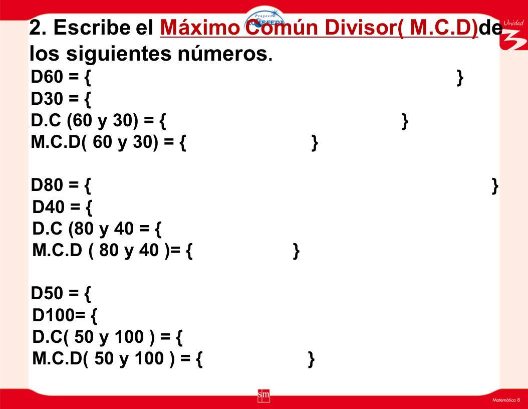 2. Escribe el Máximo Común Divisor( M.C.D)de los siguientes números.
