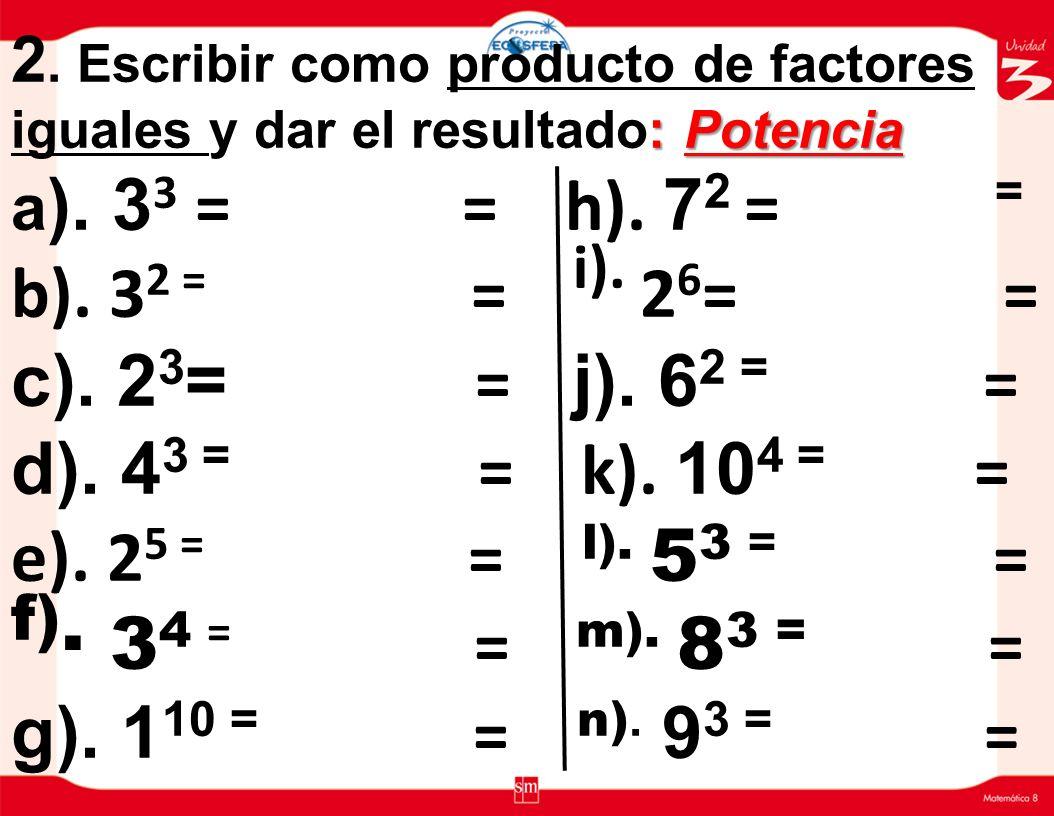 2. Escribir como producto de factores iguales y dar el resultado: Potencia a).