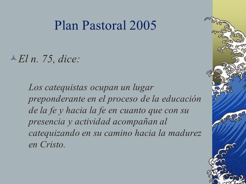 Plan Pastoral 2005 El n. 75, dice: