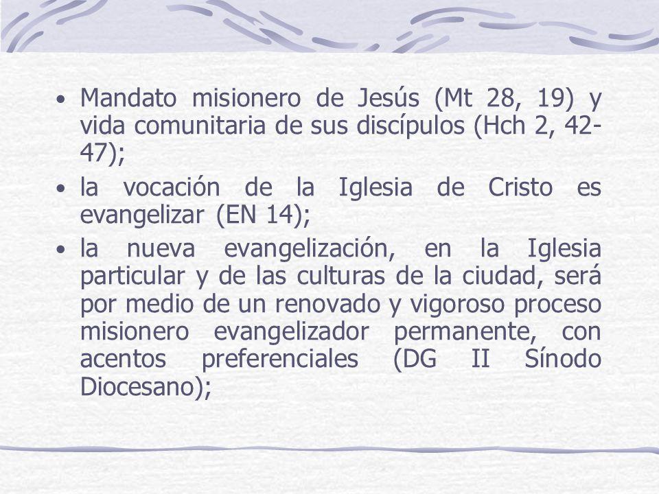 Mandato misionero de Jesús (Mt 28, 19) y vida comunitaria de sus discípulos (Hch 2, 42-47);