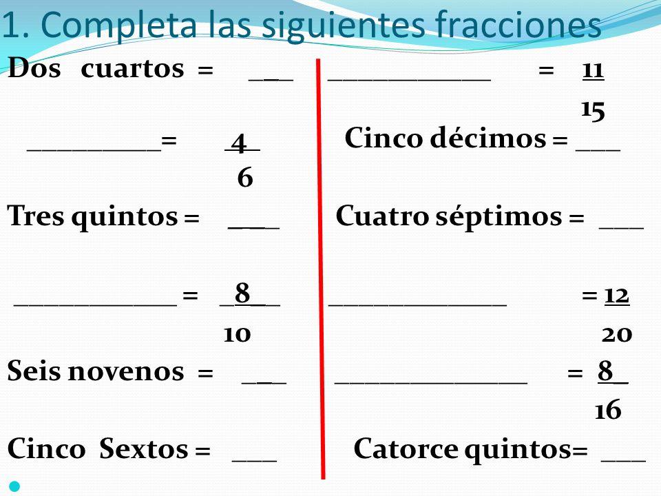 1. Completa las siguientes fracciones