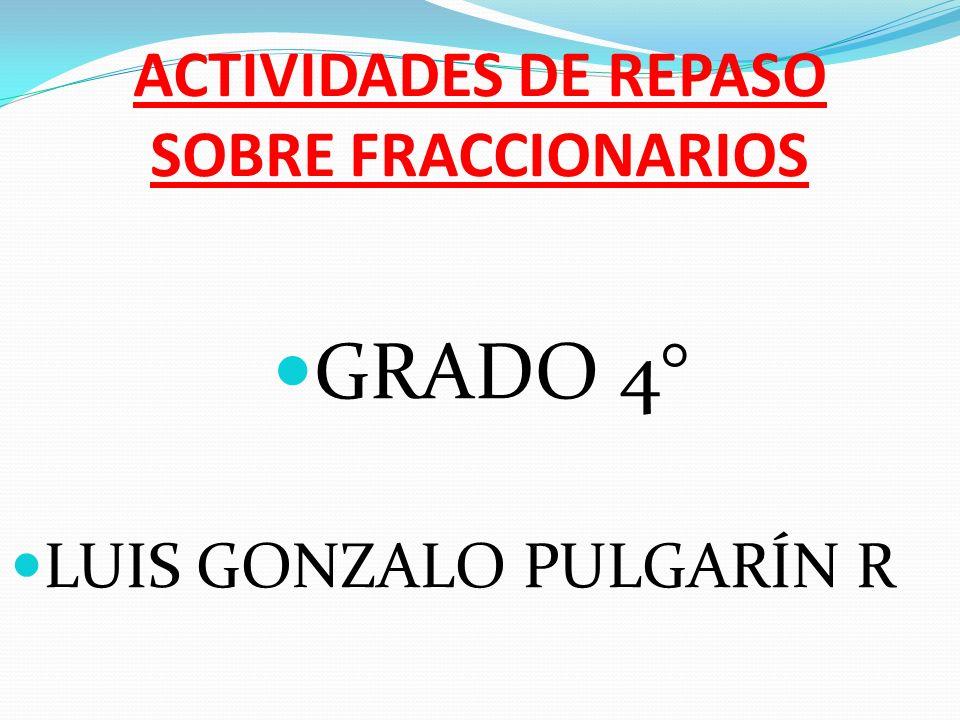 ACTIVIDADES DE REPASO SOBRE FRACCIONARIOS
